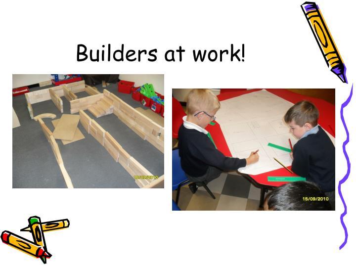 Builders at work!