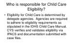 who is responsible for child care eligibility