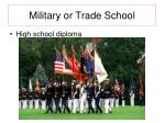 military or trade school