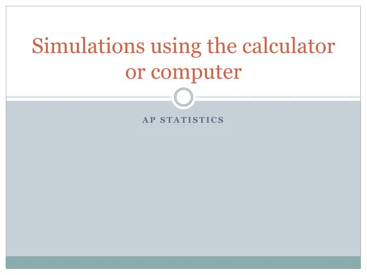 simulations using the calculator or computer n.