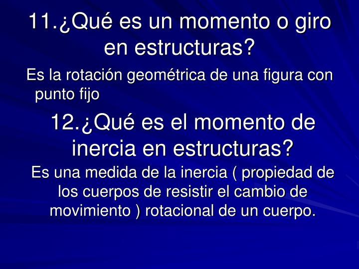 11.¿Qué es un momento o giro en estructuras?