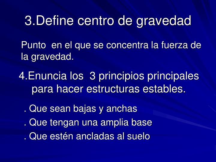 3.Define centro de gravedad