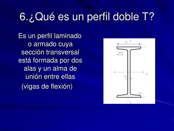 6.¿Qué es un perfil doble T?