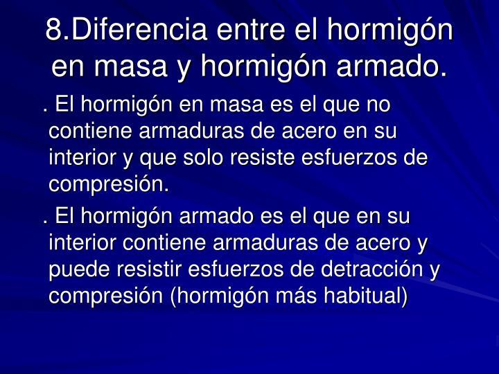 8.Diferencia entre el hormigón en masa y hormigón armado.