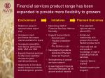 financial services product range has been expanded to provide more flexibility to growers