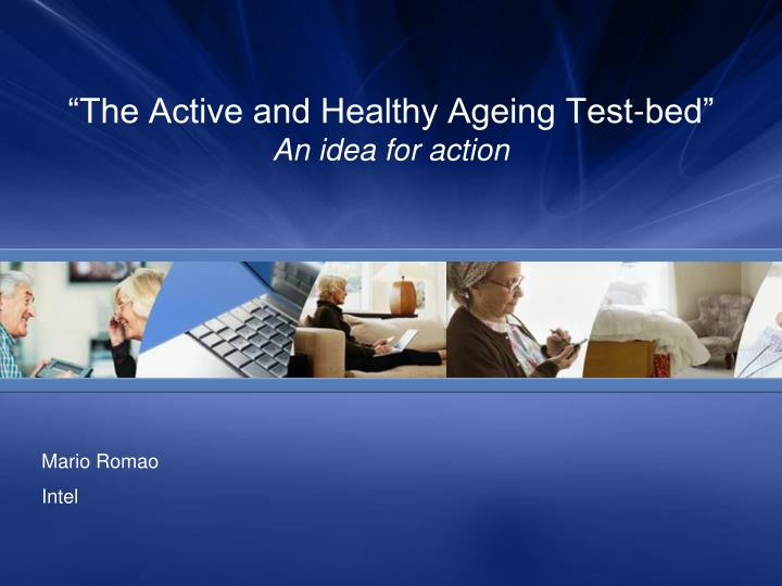 the active and healthy ageing test bed an idea for action n.