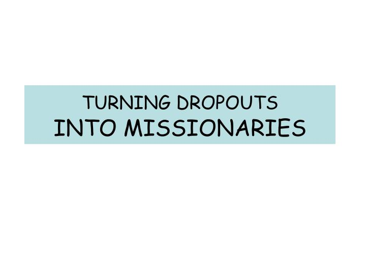 turning dropouts into missionaries n.