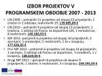 izbor projektov v programskem obdobje 2007 2013