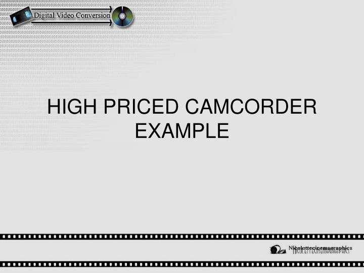 HIGH PRICED CAMCORDER