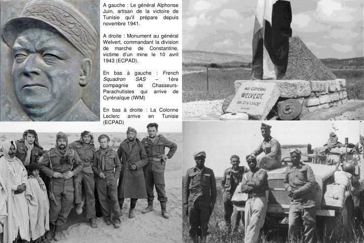 A gauche : Le général Alphonse Juin, artisan de la victoire de Tunisie qu'il prépare depuis novembre 1941.
