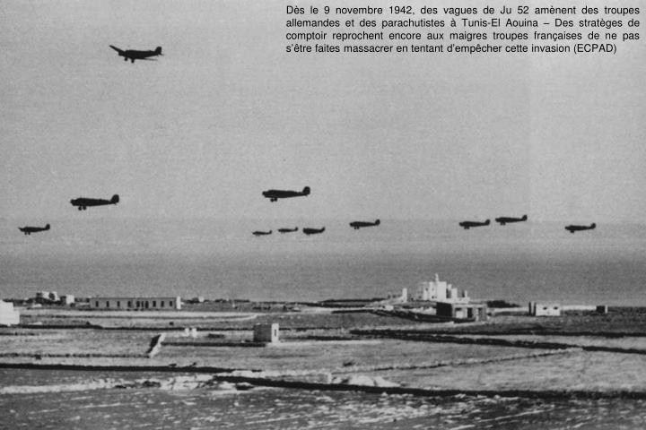 Dès le 9 novembre 1942, des vagues de Ju 52 amènent des troupes allemandes et des parachutistes à Tunis-El Aouina – Des stratèges de comptoir reprochent encore aux maigres troupes françaises de ne pas s