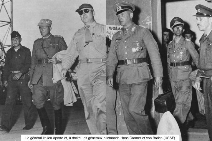 Le général italien Aporte et, à droite, les généraux allemands Hans Cramer et von Broich (USAF)