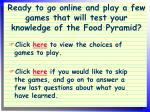 ready to go online and play a few games that will test your knowledge of the food pyramid