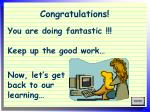 you are doing fantastic keep up the good work now let s get back to our learning