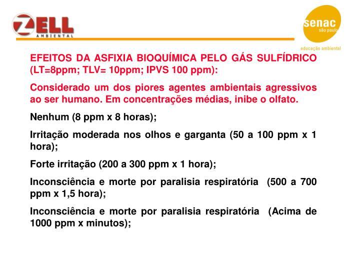 EFEITOS DA ASFIXIA BIOQUÍMICA PELO GÁS SULFÍDRICO (LT=8ppm; TLV= 10ppm; IPVS 100 ppm):