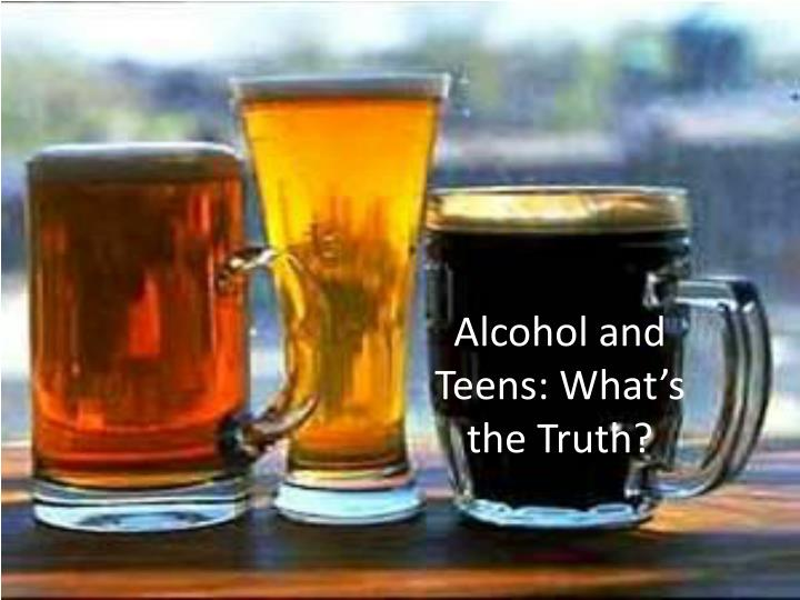alcohol and teens what s the truth n.