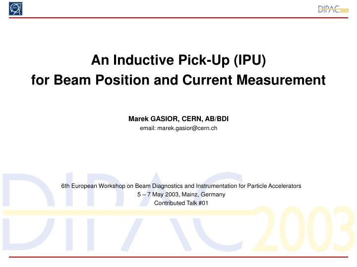 an inductive pick up ipu for beam position and current measurement n.