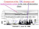 comparison of the tbl dynamics and model lorentz system in the state of intermitten chaos