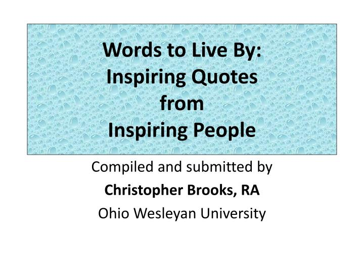 words to live by inspiring quotes from inspiring people n.