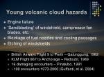 young volcanic cloud hazards