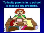 to invite parents in to school to discuss any problems