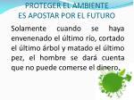 proteger el ambiente es apostar por el futuro