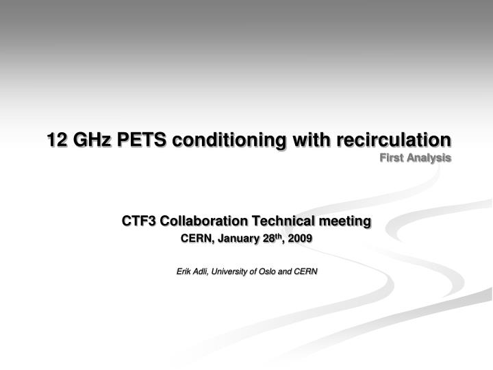 12 ghz pets conditioning with recirculation first analysis n.