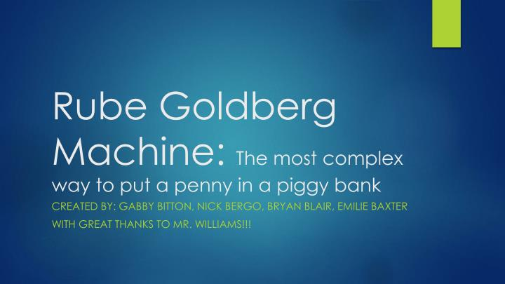 rube goldberg machine the most complex way to put a penny in a piggy bank n.