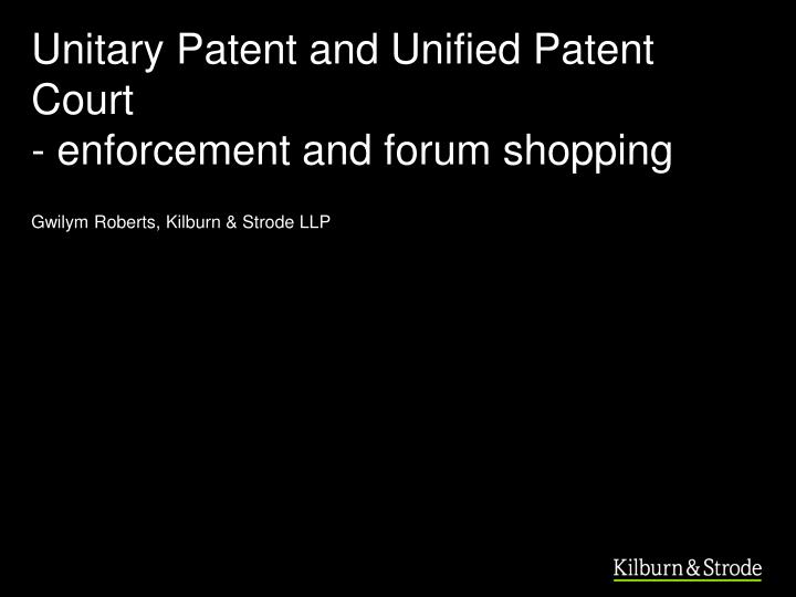 unitary patent and unified patent court enforcement and forum shopping n.