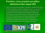 pateiktos vietos projekto parai kos administravimo etapai iii