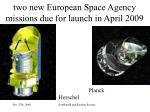 two new european space agency missions due for launch in april 2009