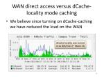 wan direct access versus dcache locality mode caching