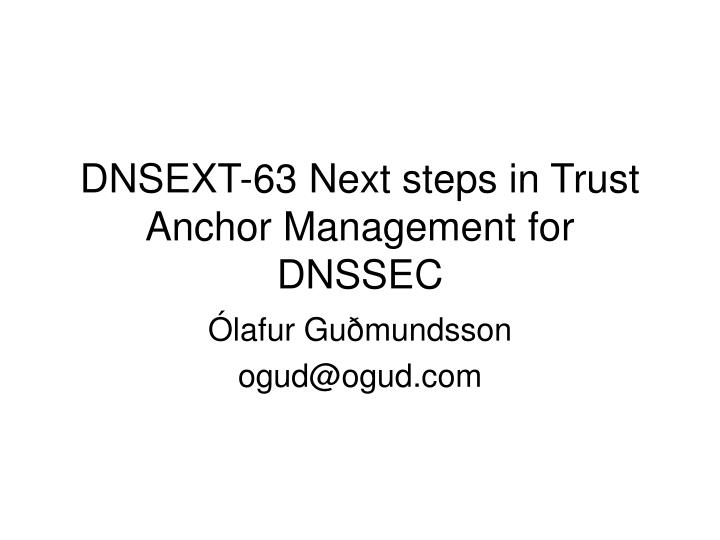 dnsext 63 next steps in trust anchor management for dnssec n.