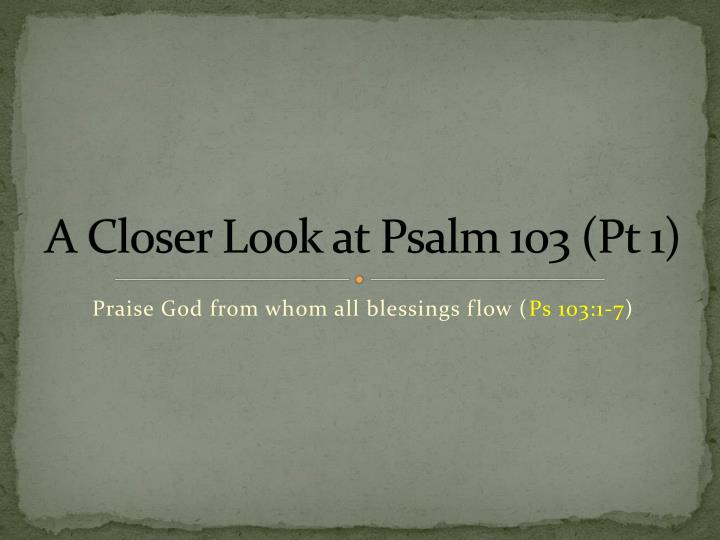a closer look at psalm 103 pt 1 n.