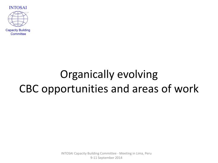 organically evolving cbc opportunities and areas of work n.