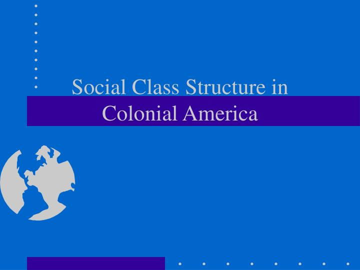 social class structure in colonial america n.