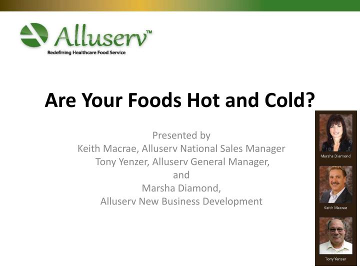 are your foods hot and cold n.