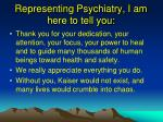 representing psychiatry i am here to tell you