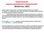 rozpoznawanie poprzez wyodr bnianie komponent w biederman 1987