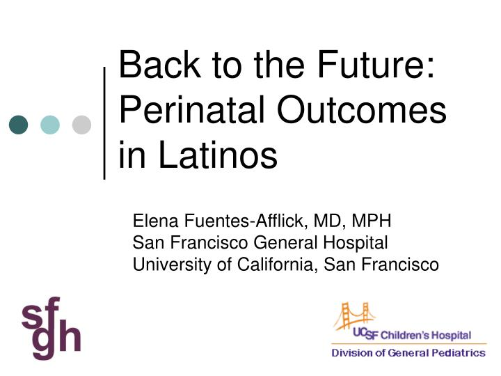 back to the future perinatal outcomes in latinos n.