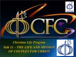 christian life program talk 11 the life and mission of couples for christ1