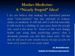 market medicine a nearly stupid idea
