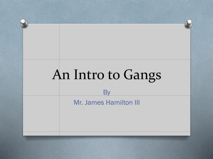 an intro to gangs n.
