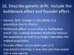 16 describe genetic drift include the bottleneck effect and founder effect