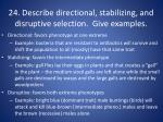 24 describe directional stabilizing and disruptive selection give examples