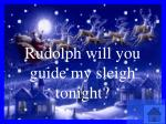 rudolph will you guide my sleigh tonight