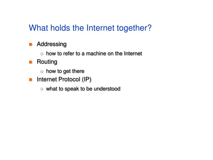What holds the Internet together?