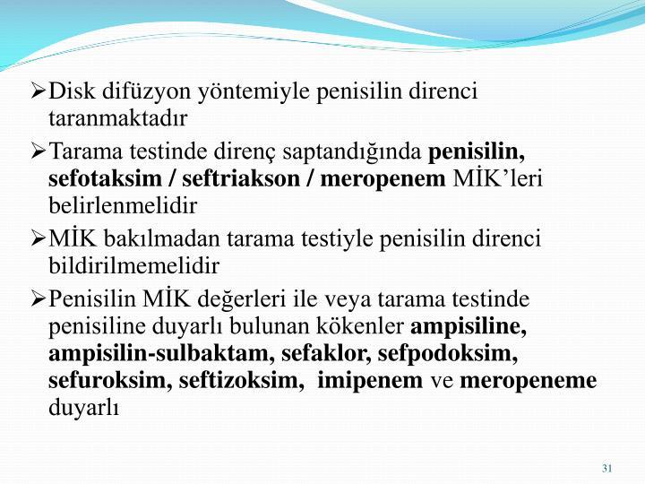 Disk difüzyon yöntemiyle penisilin direnci taranmaktadır