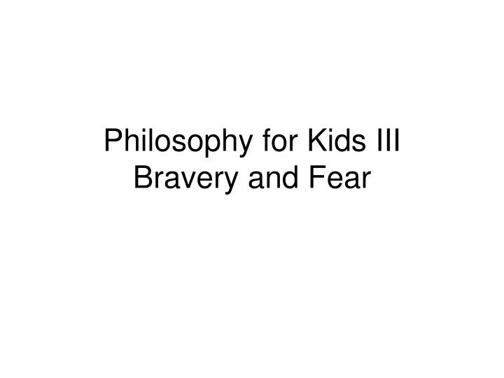 philosophy for kids iii bravery and fear n.