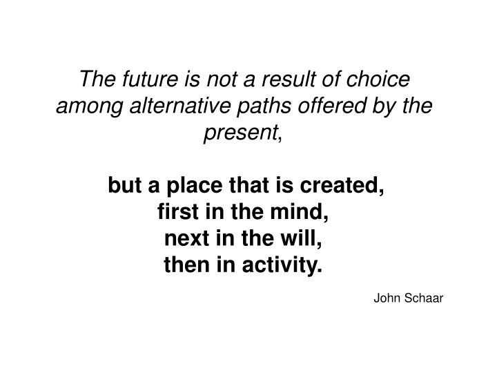 The future is not a result of choice